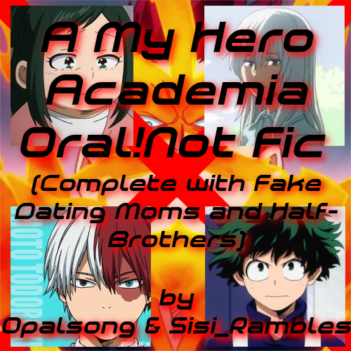 A My Hero Academia Oral!Not Fic (Complete with Fake Dating